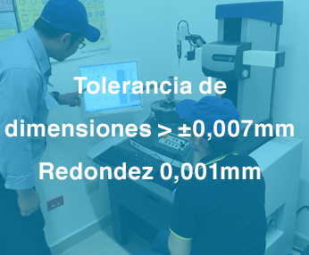Tolerancia de dimensiones > ±0,007mm Redondez 0,001mm